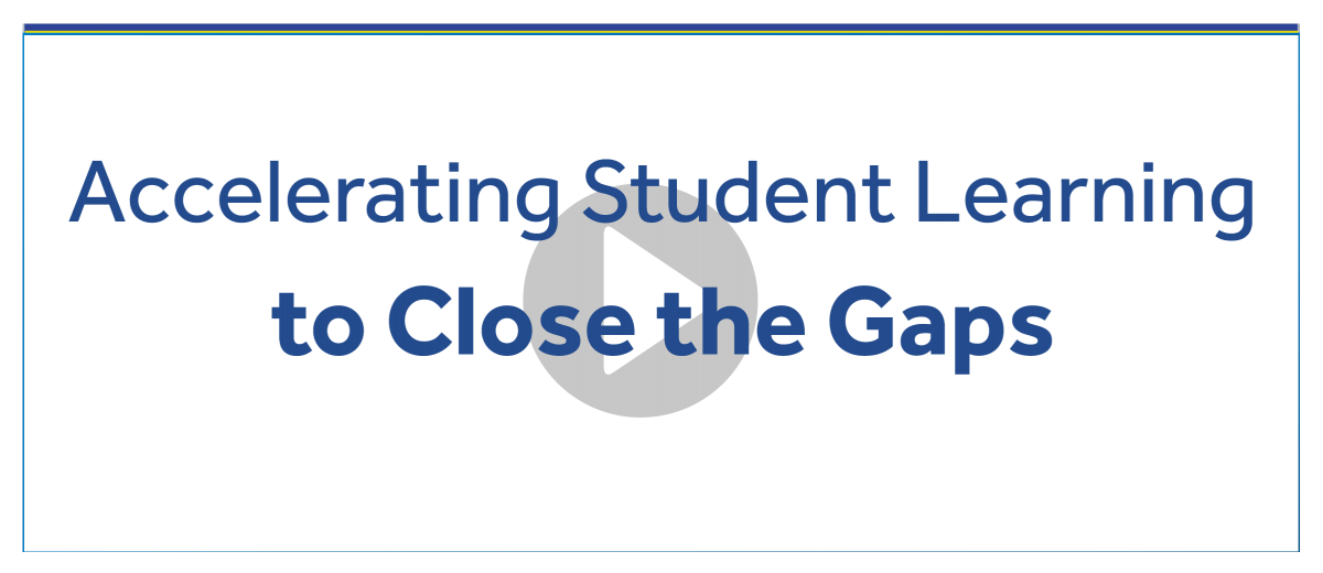 Accelerating Student Learning to Close the Gaps