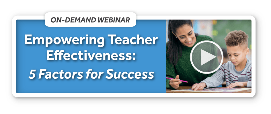 On-Demand Webinar: Empowering Teacher Effectiveness